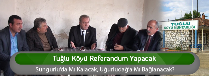 Tuğlu Köyü Referandum Yapacak