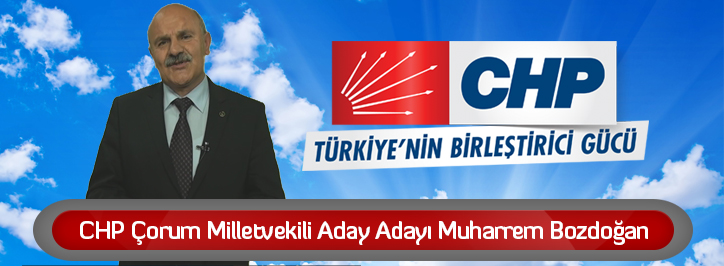 CHP Çorum Milletvekili Aday Adayı Muharrem Bozdoğan