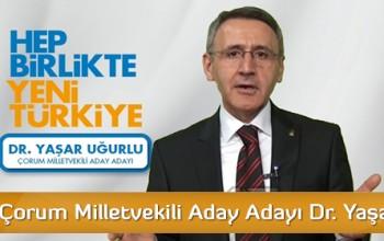 AK Parti Çorum Milletvekili Aday Adayı Dr. Yaşar Uğurlu