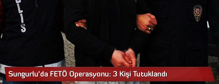 Sungurlu'da FETÖ Operasyonu