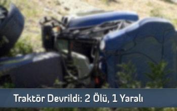 Traktör Devrildi : 2 Ölü, 1 Yaralı